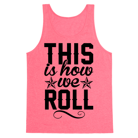 This Is How We Roll Tank Top