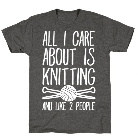 All I Care About Is Knitting And Like 2 People T-Shirt