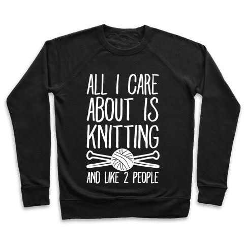 All I Care About Is Knitting And Like 2 People