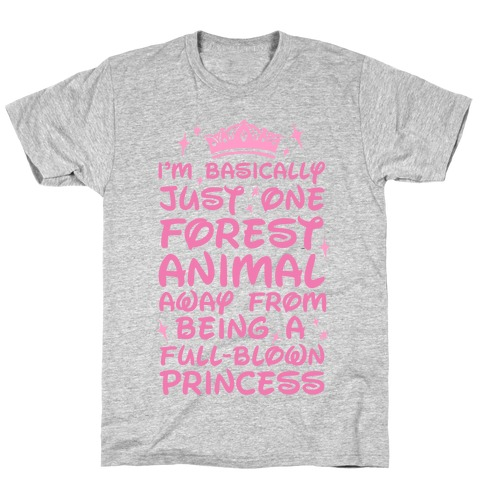 One Forest Animal Away From Being A Full-Blown Princess T-Shirt