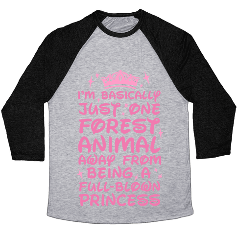 One Forest Animal Away From Being A Full-Blown Princess Baseball Tee