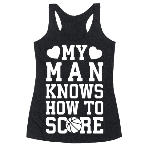 My Man Knows How To Score (Basketball) Racerback Tank Top