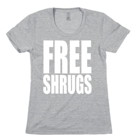 Free Shrugs Womens T-Shirt