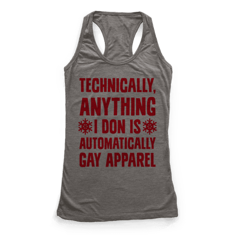 Technically, Anything I Don Is Automatically Gay Apparel Racerback Tank Top