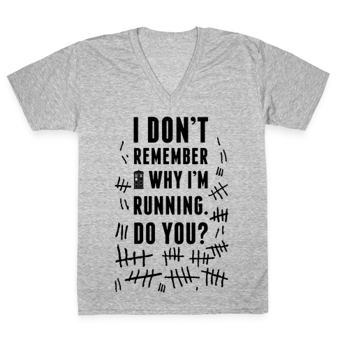 I Don't Remember Why I'm Running Do You? V-Neck Tee Shirt