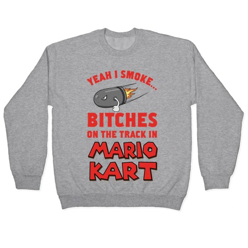 Yeah I Smoke Bitches On The Track In Mario Kart Pullover