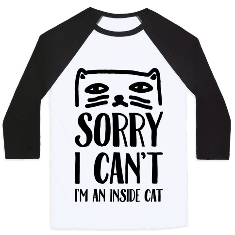 Sorry I Can't I'm An Inside Cat Baseball Tee