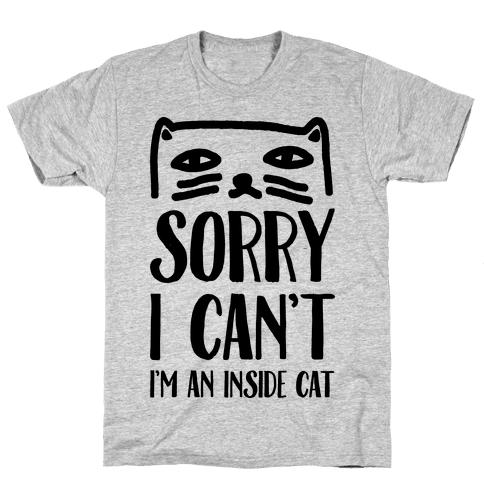 Sorry I Can't I'm An Inside Cat Mens T-Shirt