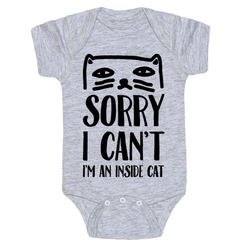 Sorry I Can't I'm An Inside Cat Baby Onesy