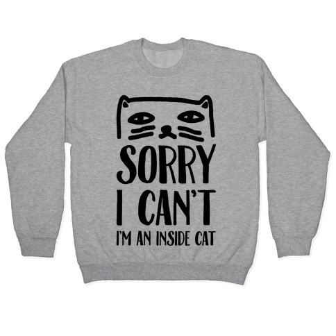 Sorry I Can't I'm An Inside Cat Pullover