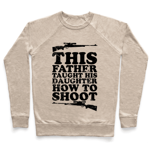 This Father Taught His Daughter How to Shoot Pullover