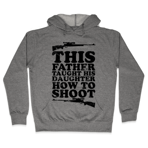 This Father Taught His Daughter How to Shoot Hooded Sweatshirt