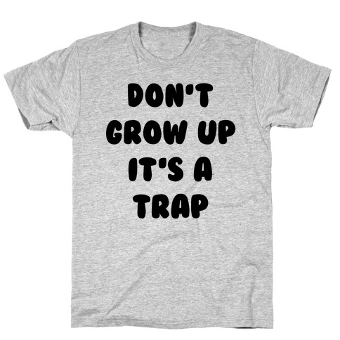 Don't Grow Up T-Shirt