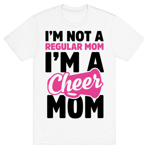 I'm Not A Regular Mom, I'm A Cheer Mom Mens T-Shirt