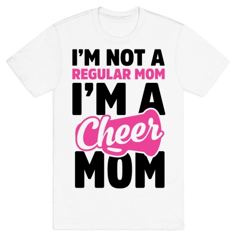 I'm Not A Regular Mom, I'm A Cheer Mom T-Shirt | LookHUMAN