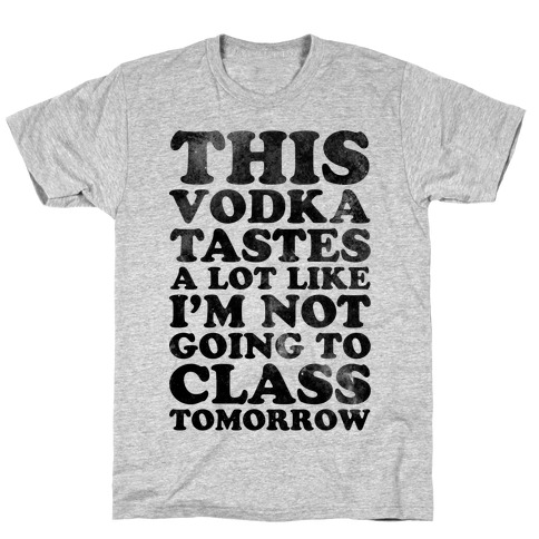 This Vodka Tastes a Lot Like I'm Not Going to Class Tomorrow Mens T-Shirt