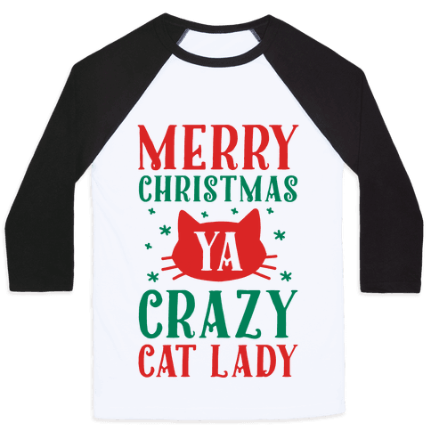 Merry Christmas Ya Crazy Cat Lady Baseball Tee