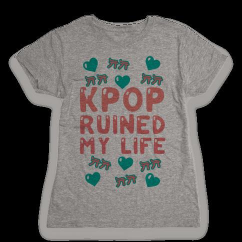 Kpop Ruined My Life Womens T-Shirt