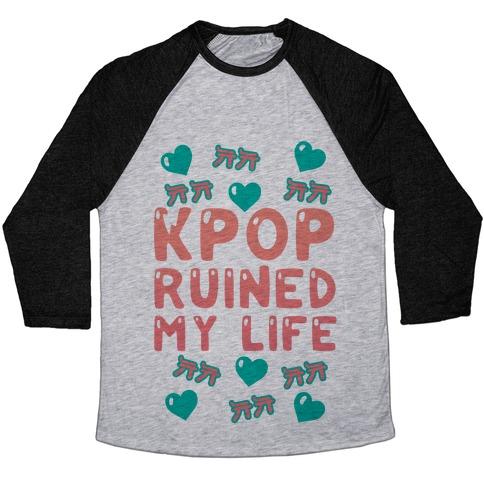 Kpop Ruined My Life Baseball Tee