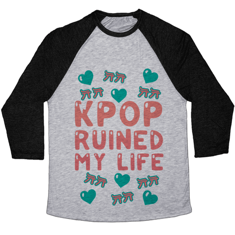 Kpop Ruined My Life Baseball Tee
