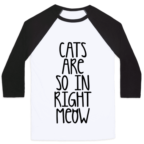 Cats Are So In Right Meow Baseball Tee