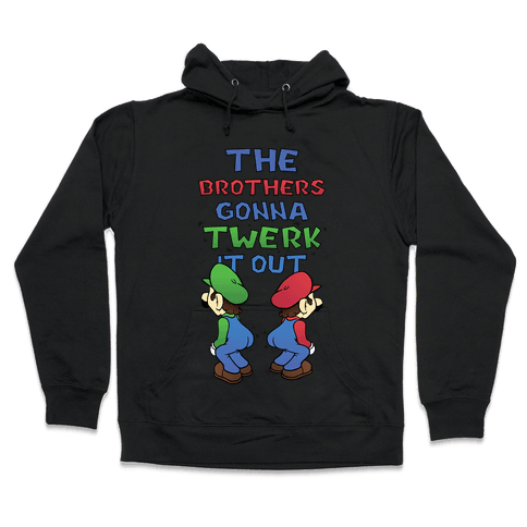The Brothers Gonna Twerk It Out Hooded Sweatshirt