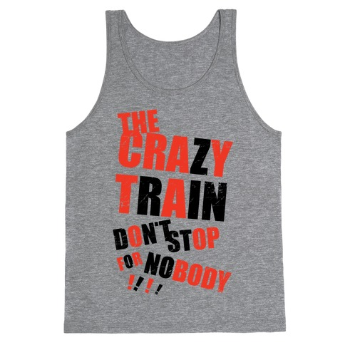 The Crazy Train Don't Stop For Nobody (Tank) Tank Top