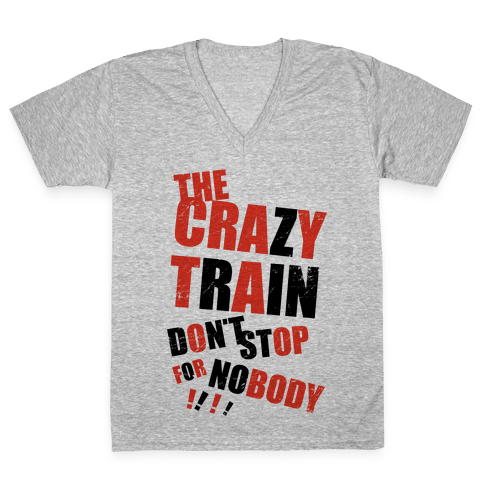 The Crazy Train Don't Stop For Nobody (Tank) V-Neck Tee Shirt