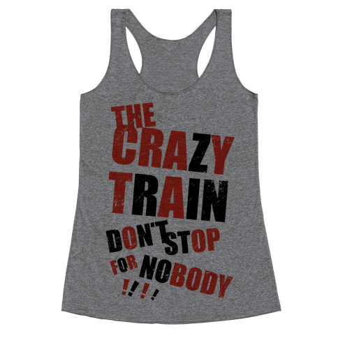 The Crazy Train Don't Stop For Nobody (Tank) Racerback Tank Top