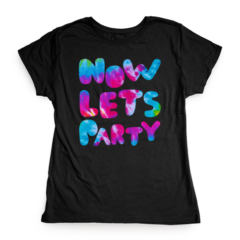 Now Let's Party Womens T-Shirt