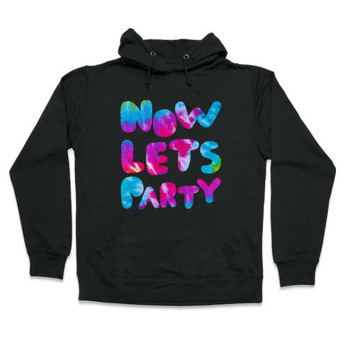 Now Let's Party Hooded Sweatshirt