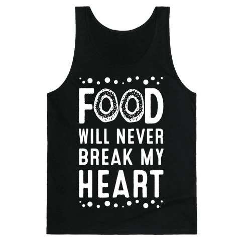Food Will Never Break my Heart Tank Top