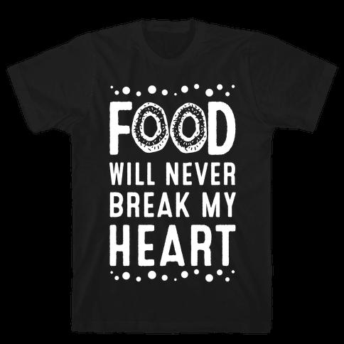 Food Will Never Break my Heart Mens T-Shirt
