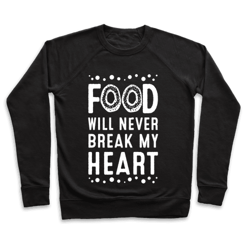Food Will Never Break my Heart Pullover