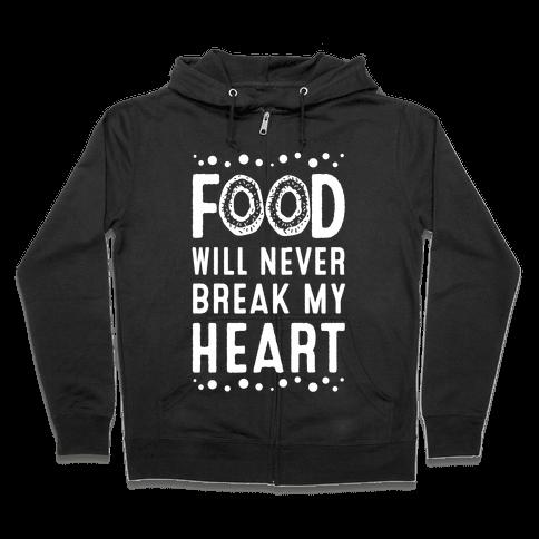Food Will Never Break my Heart Zip Hoodie