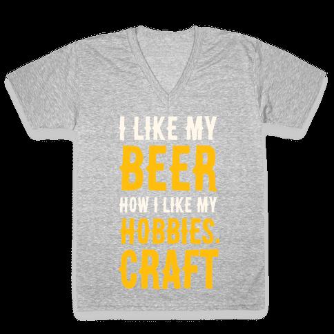 I Like My Beer How I Like my Hobbies. Craft. V-Neck Tee Shirt