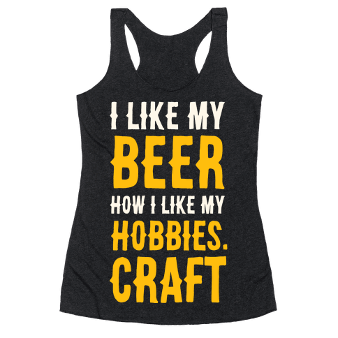 I Like My Beer How I Like my Hobbies. Craft. Racerback Tank Top
