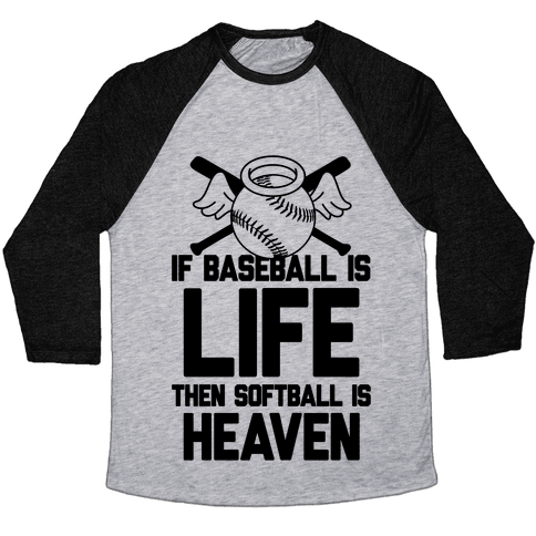 If Baseball Is Life Then Softball Is Heaven Baseball Tee
