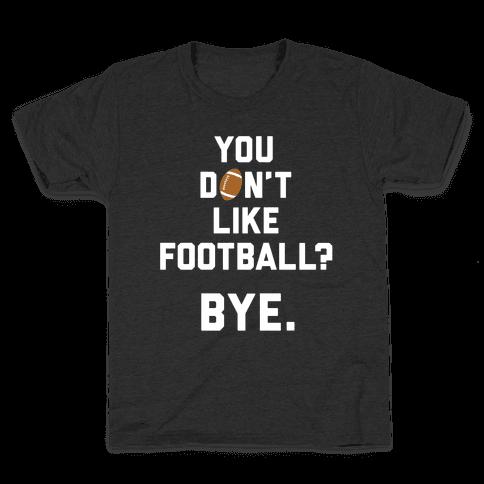 You Don't Like Football? Kids T-Shirt