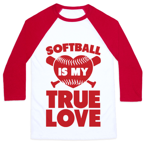 Softball is my True Love (red) Baseball Tee