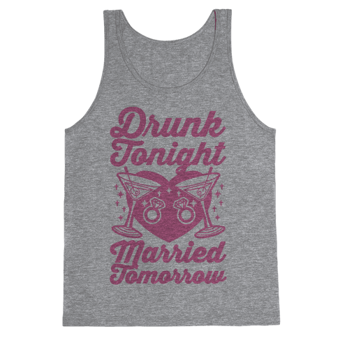 Drunk Tonight Married Tomorrow Tank Top