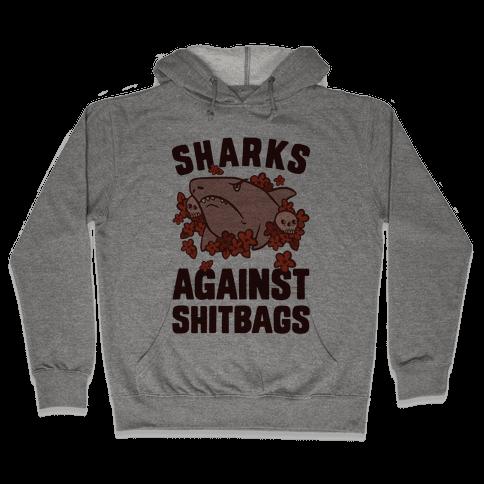 Sharks Against Shitbags Hooded Sweatshirt
