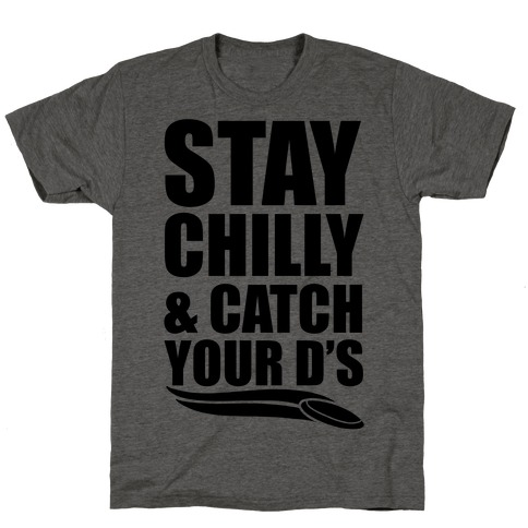 Stay Chilly & Catch Your D's T-Shirt
