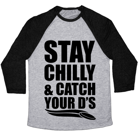 Stay Chilly & Catch Your D's Baseball Tee