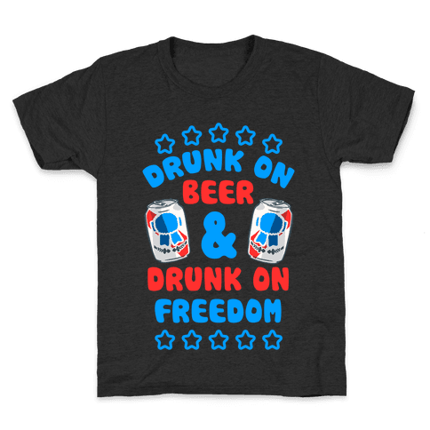 Drunk On Beer & Drunk On Freedom Kids T-Shirt
