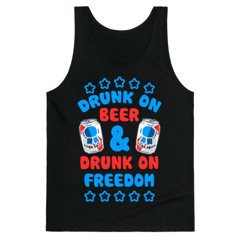 Drunk On Beer & Drunk On Freedom Tank Top