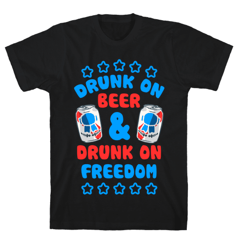 Drunk On Beer & Drunk On Freedom Mens T-Shirt