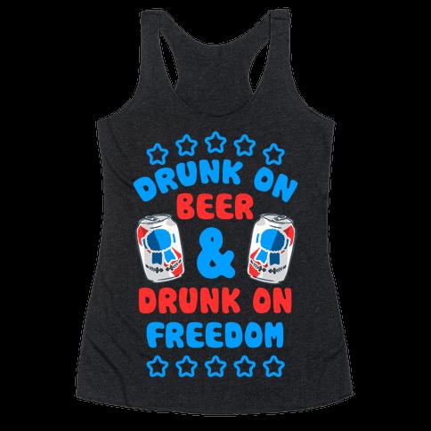Drunk On Beer & Drunk On Freedom Racerback Tank Top