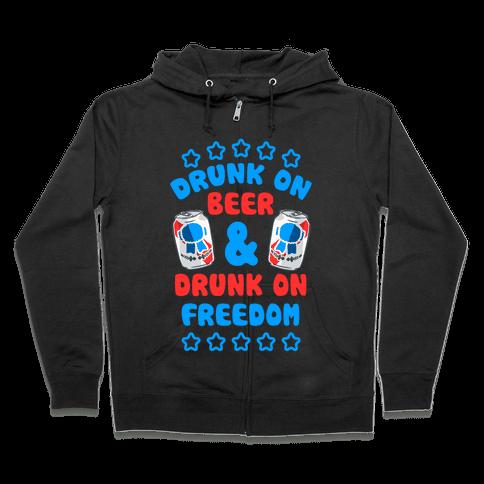 Drunk On Beer & Drunk On Freedom Zip Hoodie
