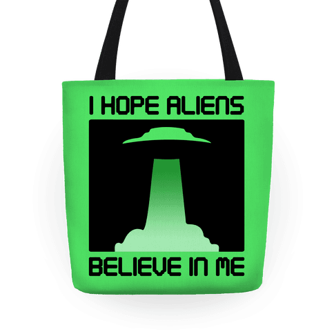 I Hope Aliens Believe In Me Tote